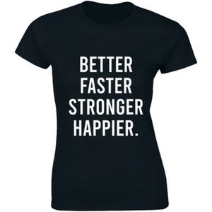 Better Faster Stronger Happier Gym Quote T-shirt
